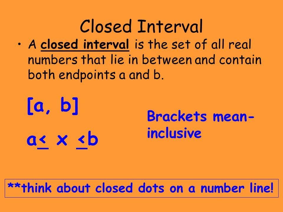 [a, b] a< x <b Closed Interval Brackets mean-inclusive